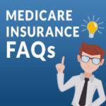 Medicare Insurance FAQs